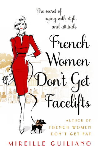 French Women Dont Get Facelifts by Mireille Guiliano